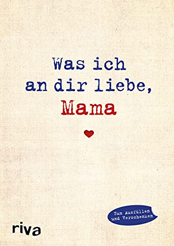 Alexandra Reinwarth | Was ich an dir liebe Mama: Eine originelle Liebeserklärung