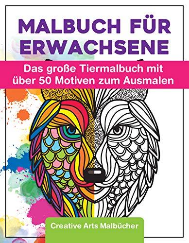 Creative Arts | Malbuch für Erwachsene | Das große Tiermalbuch mit über 50 Motiven zum Ausmalen